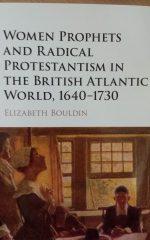 Bouldin, Elizabeth. Women prophets and radical Protestantism in the British Atlantic world, 1640-1730. - New York, NY: Cambridge University Press, 2015