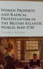 Bouldin, Elizabeth. Women prophets and radical Protestantism in the British Atlantic world, 1640-1730. - New York, NY: Cambridge University Press, 2015