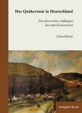 Bernet, Claus. Das Quäkertum in Deutschland: von den ersten Anfängen bis zum Kaiserreich. - Hamburg: Verlag Dr. Kovač, 2016