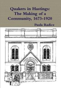 Radice, Paula. Quakers in Hastings: the making of a community, 1673-1920. Hastings: Hastings Meeting, 2016