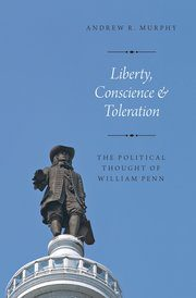 Murphy, Andrew. Liberty, conscience, and toleration: the political thought of William Penn. - New York: Oxford University Press, 2016