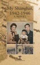 Itoh, Keiko. My Shanghai 1942-1946. Folkestone: Renaissance Books, 2016